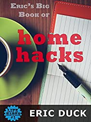 Image: Eric's Big Book of Home Hacks (Life Hacks 1) | Kindle Edition | by Eric Duck (Author). Publication Date: May 29, 2016