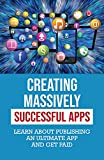 Creating Massively Successful Apps: Learn About Publishing An Ultimate App And Get Paid: Creating Simple Apps For Android (English Edition)
