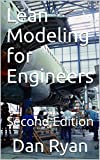 Lean Modeling for Engineers: Second Edition (DLR Associates Book 1) (English Edition)