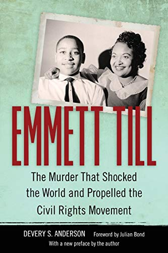 Anderson, D: Emmett Till: The Murder That Shocked the World and Propelled the Civil Rights Movement (Race, Rhetoric, and Media)