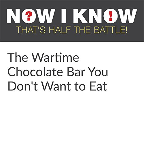 The Wartime Chocolate Bar You Don't Want to Eat cover art