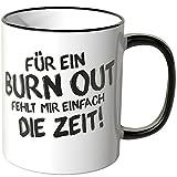 Wandkings Tasse, Spruch: Für ein BURN OUT fehlt mir einfach die Zeit! - SCHWARZ