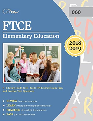 Ftce Elementary Education K 6 Study Guide 2018 2019 Ftce 060 Exam Prep And Practice Test Questions