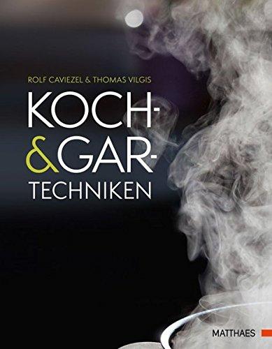 Koch- und Gartechniken: Wissenschaftliche Erläuterungen und Texte: Wissenschaftliche Erläuterungen und Rezepte