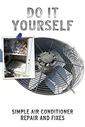 Image: Do It Yourself Simple Air Conditioner Repair and Fixes | Kindle Edition | by H. Benetti (Author). Publication Date: April 17, 2014