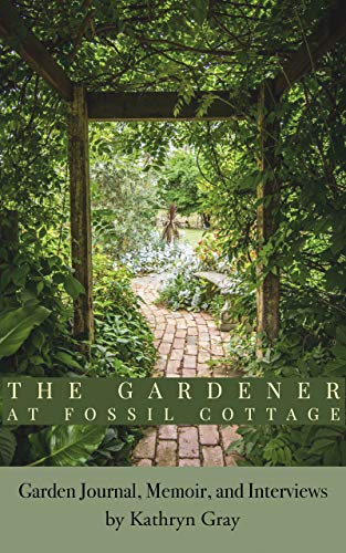 The Gardener At Fossil Cottage: Garden Journal, Memoir, and Interviews (English Edition)