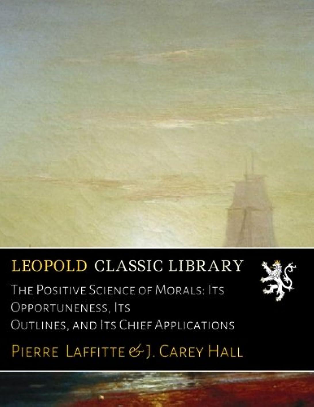 合金交換飲み込むThe Positive Science of Morals: Its Opportuneness, Its Outlines, and Its Chief Applications