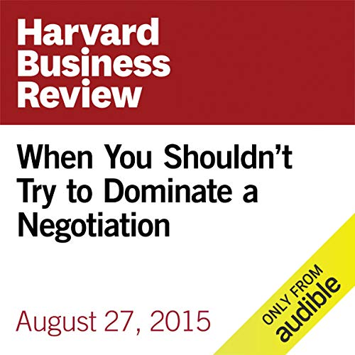 When You Shouldn't Try to Dominate a Negotiation copertina