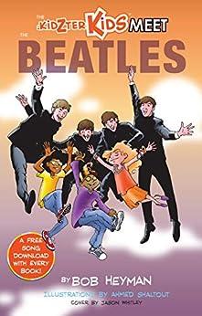 The Kidzter Kids Meet The Beatles (Kidzter Musical Time Travel) by [Bob Heyman, Ahmed Shaltout]