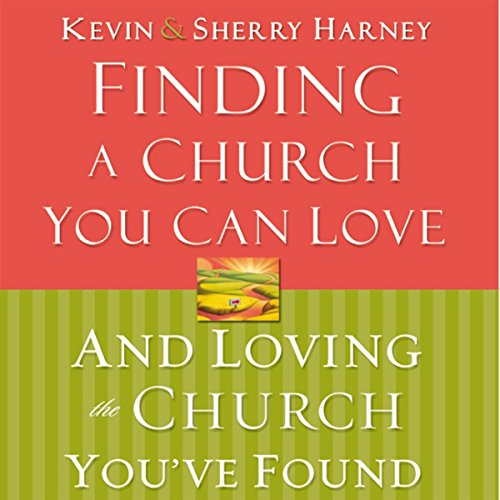 Finding a Church You Can Love and Loving the Church You've Found audiobook cover art