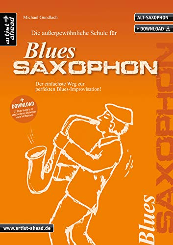 Die außergewöhnliche Schule für Blues-Saxophon: Der einfachste Weg zur perfekten Blues-Improvisation (inkl. Download, für Altsaxophon) Lehrbuch. Playalongs. Musiknoten.