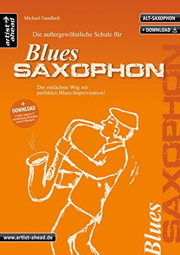 Die außergewöhnliche Schule für Blues-Saxophon: Der einfachste Weg zur perfekten Blues-Improvisation (inkl. Download, für Altsaxophon) Lehrbuch. Playalongs. Musiknoten.