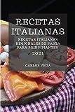 RECETAS ITALIANAS 2021 (ITALIAN COOKBOOK 2021 SPANISH EDITION): RECETAS ITALIANAS REGIONALES DE PASTA PARA PRINCIPIANTES