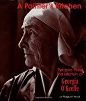 A Painter's Kitchen: Recipes from the Kitchen of Georgia O'Keeffe (Red Crane Cookbook Series)