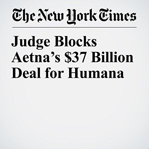Judge Blocks Aetna's $37 Billion Deal for Humana copertina