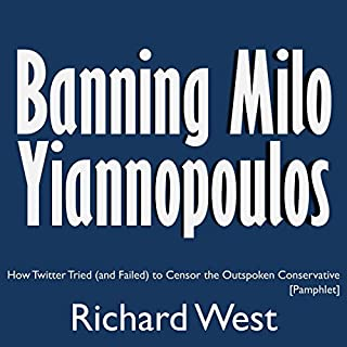 Banning Milo Yiannopoulos     How Twitter Tried (and Failed) to Censor the Outspoken Conservative              By:                                                                                                                                 Richard West                               Narrated by:                                                                                                                                 Tommy Jay                      Length: 32 mins     Not rated yet     Overall 0.0