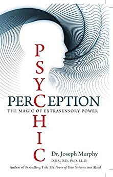 Psychic Perception: The Magic of Extra Sensory Power by [Dr Joseph Murphy]