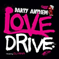 PARTY ANTHEM LOVE DRIVE mixed by DJ RINA