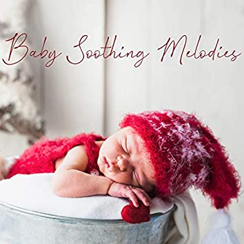 Baby Soothing Melodies: Calm, Soft & Relaxing Instrumental Music for Babies