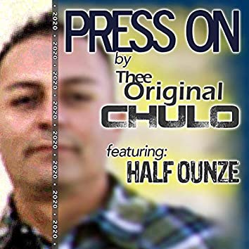 Press on (feat. Thee Original Chulo & Half Ounze)