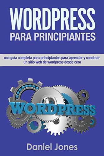 WordPress para principiantes (Libro En Espanol/ WordPress for Beginners Spanish: Una completa guia para principiantes para aprender y construir sitios web de WordPress desde cero.: Volume 1