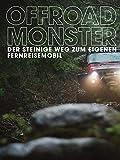 Offroad-Monster - Der steinige Weg zum eigenen Fernreisemobil