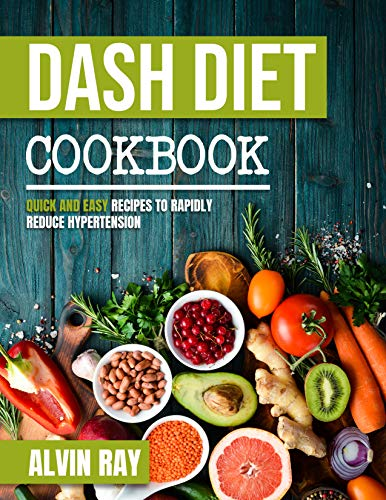 Dash Diet Cookbook: Quick and Easy Recipes to Rapidly Reduce Hypertension (English Edition)