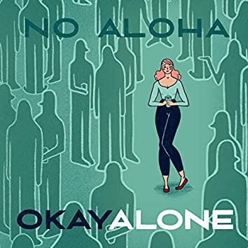 Okay, Alone