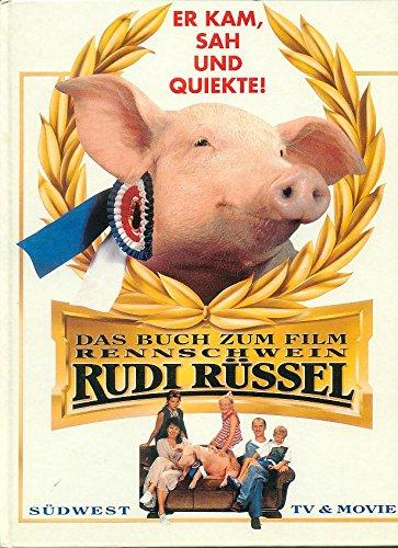 Das Buch zum Film Rennschwein Rüdi Rüssel: Ein rundum humorvoller und tierisch informativer Bildband mit amüsanten Hintergrundgeschichten zur Entstehung des Filmes (TV & Movie)