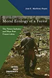 Moral Ecology of a Forest: The Nature Industry and Maya Post-Conservation (Critical Green Engagements: Investigating the Green Economy and its Alternatives)
