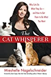 The Cat Whisperer: Why Cats Do What They Do--and How to Get Them...