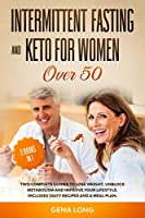 Intermittent Fasting and Keto for Women Over 50: Two Complete Guides to Lose Weight, Unblock Metabolism and Improve your Lifestyle. Includes Tasty Recipes and a Meal Plan. (English Version).