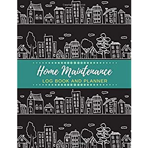 Home Maintenance Log Book and Planner: Home Repair Log, Month by Month Home Maintenance, Home Appliances, Project Planner, Home Repair and Renovation ... The Ultimate Home Maintenance Log Book