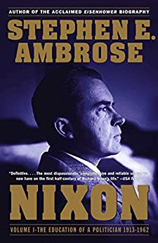 Nixon Volume I: The Education of a Politician 1913-1962 by [Stephen E. Ambrose]