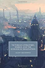 Victorian Literature, Energy, and the Ecological Imagination (Cambridge Studies in Nineteenth-Century Literature and Culture)