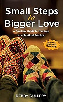 Paperback Small Steps to Bigger Love: Practical Guidelines to Relationships as a Spiritual Practice Book