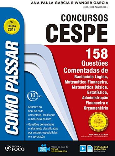 Como passar em concursos CESPE: 158 questões comentadas: Raciocínio lógico, matemática financeira, matemática básica, estatística, administração financeira e orçamentária