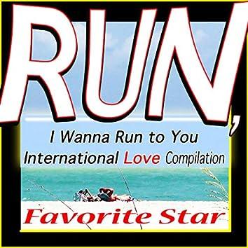 Run, I Wanna Run to You (International Love Compilation)