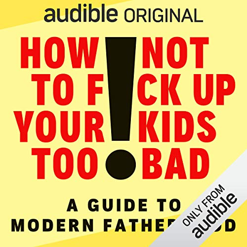 How Not to F*ck Up Your Kids Too Bad audiobook cover art