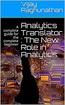 Analytics Translator : The New Role in Analytics: A complete data translator guide for the complete beginner by [Vijay Raghunathan]
