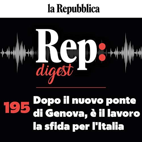 Couverture de Dopo il nuovo ponte di Genova, è il lavoro la sfida per l'Italia