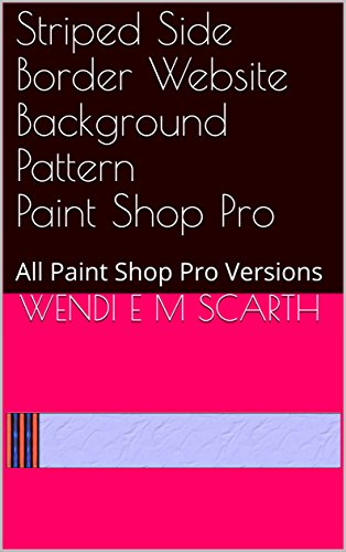Striped Side Border Website Background Pattern Paint Shop Pro: All Paint Shop Pro Versions (Paint Shop Pro Made Easy Book 403) (English Edition)