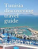 Tunisia discovering travel guide: Tunisia in its daily life