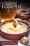 The Ultimate Fondue Cookbook: Over 25 Cheese Fondue and Chocolate Fondue Recipes - Your Guide to Making the Best Fondue Fountain Ever! (English Edition)
