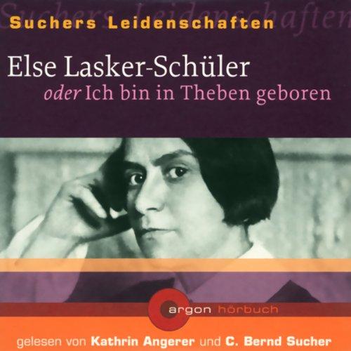 Else Lasker-Schüler oder Ich bin in Theben geboren     Suchers Leidenschaften              Autor:                                                                                                                                 C. Bernd Sucher                               Sprecher:                                                                                                                                 Kathrin Angerer,                                                                                        C. Bernd Sucher                      Spieldauer: 1 Std. und 4 Min.     5 Bewertungen     Gesamt 3,6