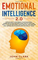 Emotional Intelligence 2.0: Improve Self-Confidence, Your Nonverbal Communications and Emotional Agility. Discover Why It Can Matter More Than IQ (EQ 2.0). For a Better Life, Happier Relationships and Success at Work.