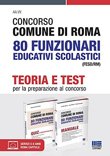 Concorso 2021 Comune di Roma 80 Funzionari Educativi Scolastici (FESD/RM). Teoria + Test per la preparazione al concorso con espansioni online