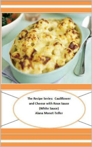 The Recipe Series:  Cauliflower and Cheese with Roux Sauce (English Edition)