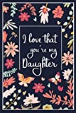 I Love That You're My Daughter: Lined Blank Journal with Inspirational Quotes, Daughter Gift from Mother, Journal for Daughter, Lined Blank Journal with Inspirational Quotes, Daughter Gift from Mom