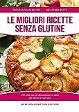 Le migliori ricette senza glutine. 250 idee per un'alimentazione sana per celiaci e non solo